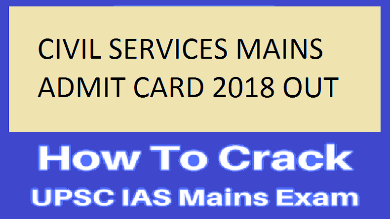 UPSC Civil Services Mains 2018: Admit cards out, 5 best preparation tips that will help you crack IAS exam in your first attempt