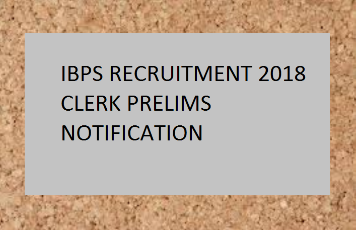ibps.in, ibps clerk notificaLog in ttion 2018, ibps clerk 2018, Institute of Banking Personnel Selection, IBPS CLERK Recruitment 2018, IBPS Clerk Notification 2018, latest jobs, employment news, government jobs, bank jobs 2018