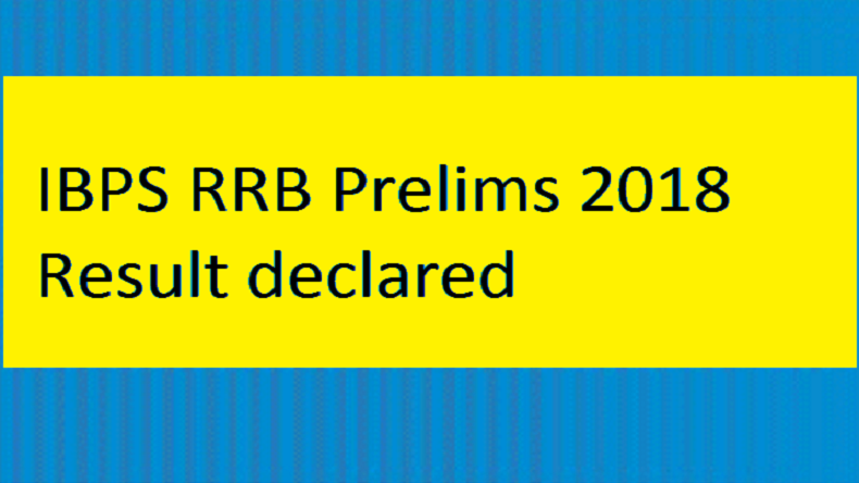Education News, IBPS RRB PO result, IBPS RRB result, IBPS RRB 2018 Prelims resluts, IBPS RRB 2018 Prelims, IBPS RRB 2018, ibps rrb, latest jobs, banking jobs, employment news, IBPS RRB Preliminary Exam Result 2018, IBPS RRB Recruitment 2018, IBPS RRB Prelims 2018, IBPS RRB Mains 2018 exam date