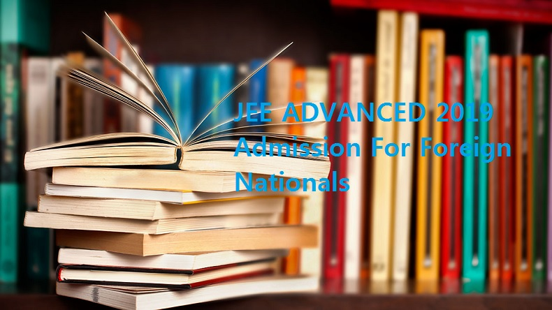 JEE Advanced Foreign Nationals 2019, JEE advanced 2019, JEE advanced 2019 application process, jee result date, jee main, jee advanced, jee advanced 2019, jee advanced registration,
