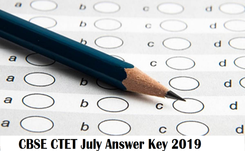 CBSE CTET July 2019: Answer keys to be released @ctet.nic.in, check complete process about re-evaluation
